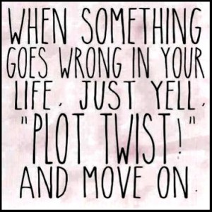 "Just yell ""plot twist""!"