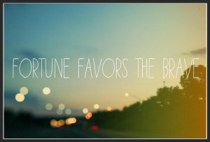 courage favors the brave